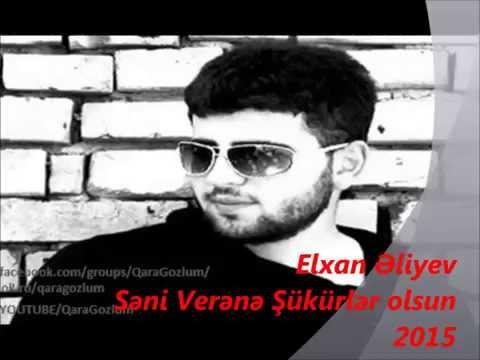 Elxan Eliyev  Seni verene Sukurler Olsun 2015