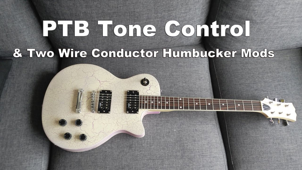 PTB Tone Control & Two Wire Conductor Humbucker Mods - Out of ...