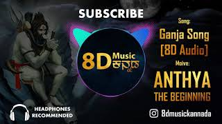 Chandan Shetty Ganja Song| Anthya The beginning | 8D Audio | Wear Headphones | 8d Music Kannada
