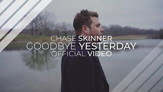 Chase Skinner - Goodbye Yesterday (Official Video)