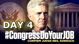 DAY 4: Judge Neil Gorsuch Confirmation Hearing For Supreme Court Justice Nominee 3/23/17