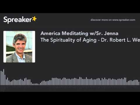 The Spirituality of Aging - Dr. Robert L. Weber on America Meditating Radio