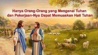"Firman Tuhan ""Hanya Orang-Orang yang Mengenal Tuhan dan Pekerjaan-Nya Dapat Memuaskan Hati Tuhan"""