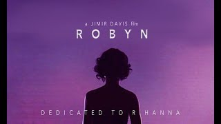 ROBYN | Rihanna Documentary