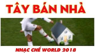 Nhạc chế World Cup 2018 | TÂY BÁN NHÀ | Ronaldo còn có nhà mà về