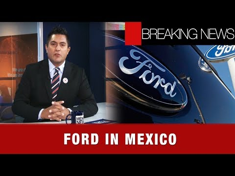 FORD PLANS IN MEXICO | BREAKING NEWS