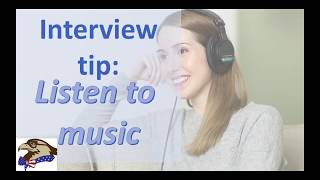 Interview tip - Listen to your favorite song