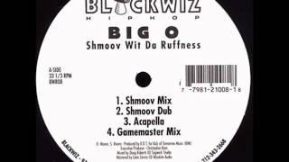 Big O - Shmoov Wit Da Ruffness (K.O.T. Mix)