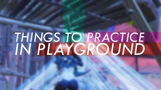 Things to Practice in Playground #1 - Fortnite Tips and Tricks