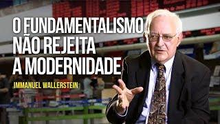 Immanuel Wallerstein - O fundamentalismo não rejeita a modernidade