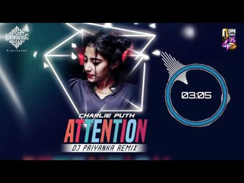 Charlie Puth - Attention - DJ Priyanka (Remix)