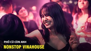 NONSTOP 2020 Vinahouse - Phố Cũ Còn Anh - lk nhac tre remix 2020 Hay Nhất Hiện Nay