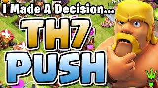 I MADE MY DECISION! TH7 PUSH INCOMING! - Fixing a Rushed Base to Push - Clash of Clans