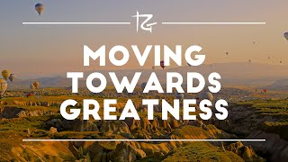 Moving Towards Greatness