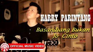 Harry Parintang - Basandiang Bukan Jo Cinto [Official Music Video HD]