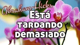 Abraham-Hicks en español ~ Está tardando demasiado