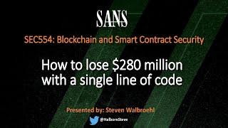 SEC554: Blockchain And Smart Contract Security - How To Lose $280 Million With A Single Line Of Code