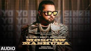 Moscow Mashuka (Full Audio): YO YO Honey Singh Feat. Neha Kakkar   Bhushan Kumar   T-Series