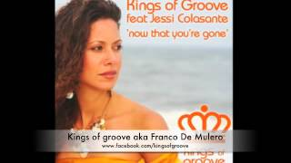Kings of Groove feat Jessi Colasante - now that you gone ( Deeper mix )
