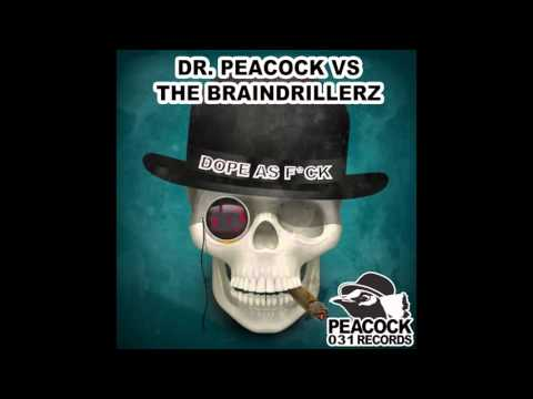 The Braindrillerz Vs Dr. Peacock - Dope As F*ck [High Quality]