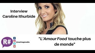 P1 / L'Amour Food, TPMP : Interview de Caroline Ithurbide en VIDEO