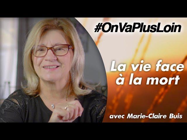 #OnVaPlusLoin avec Marie-Claire Buis // La vie face à la mort