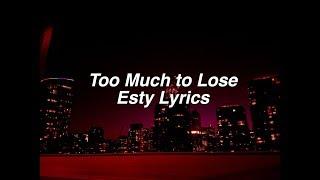 Too Much to Lose || Esty Lyrics