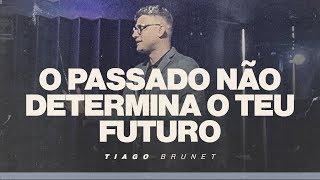 O passado não determina o teu futuro - Tiago Brunet