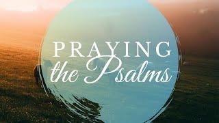 April 25, 2021-Praying the Psalms: Psalms that Orient Us