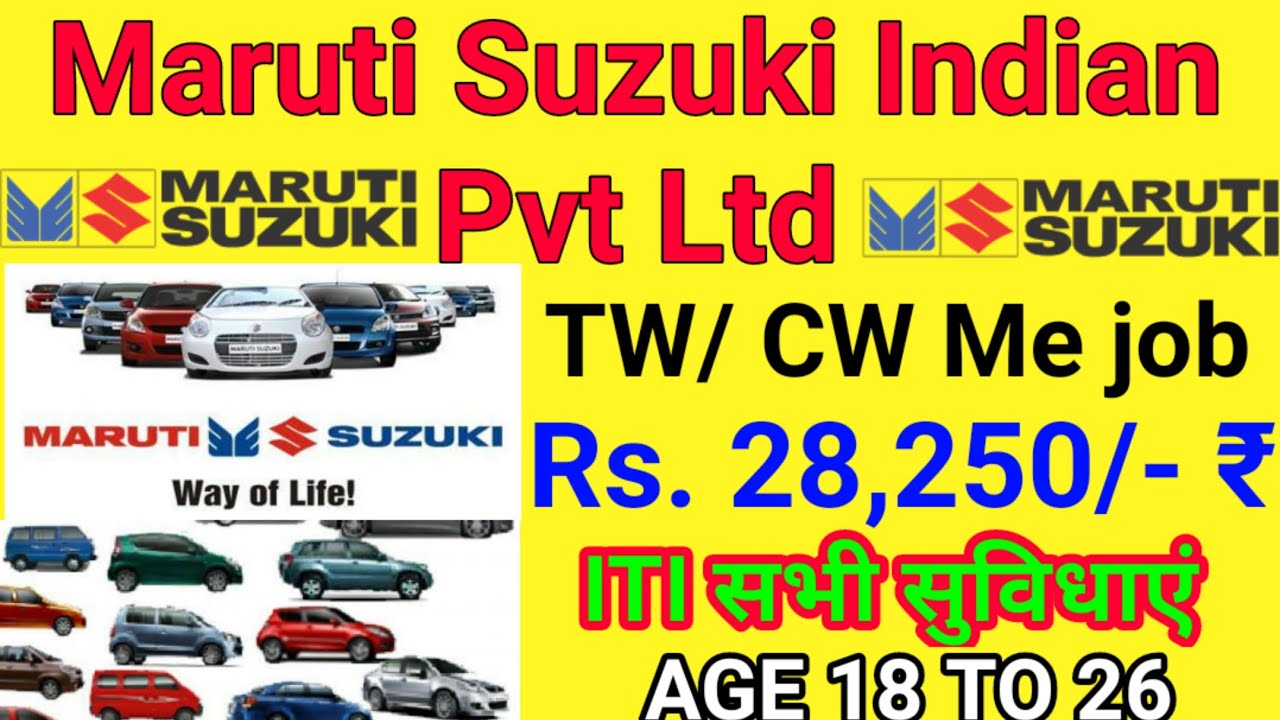 Maruti Suzuki Indian Private limited requirement in TW/CW main job salary 28250 per month