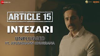 Intezari Unplugged ft Ayushmann Khurrana Article 15 Isha Talwar Anurag Saikia Shakeel Azmi