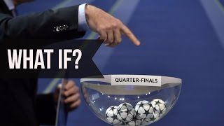 uefa champions league quarter final draw what if this actually happens