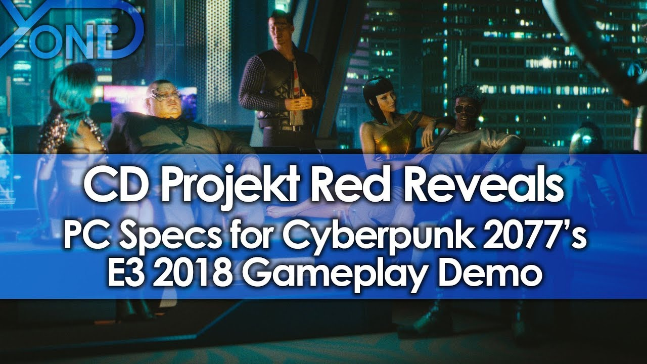 CD Projekt Red Reveals PC Specs for Cyberpunk 2077's E3 2018 Gameplay Demo