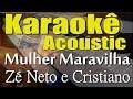 Zé Neto e Cristiano - MULHER MARAVILHA (Karaokê Acústico) playback
