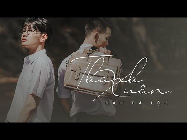 ĐÀO BÁ LỘC | THANH XUÂN  | OFFICIAL MV