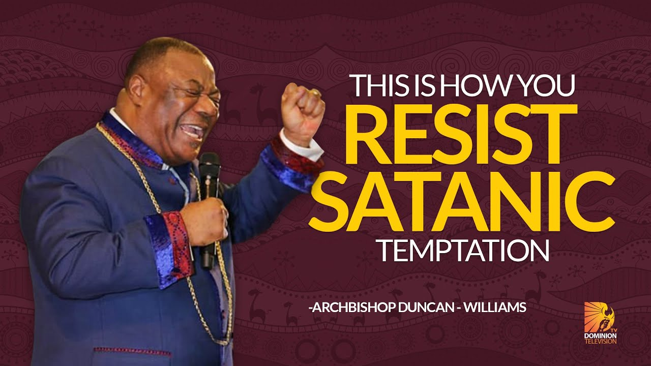 This Is How You Resist Satanic Temptation- Archbishop Duncan Williams