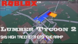 Roblox: Lumber Tycoon 2: Sky High Treefetti EP3: The ramp is done!
