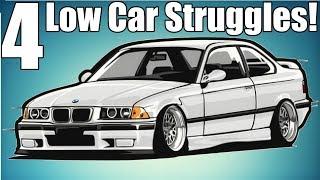 4 Low Car Guy Struggles!
