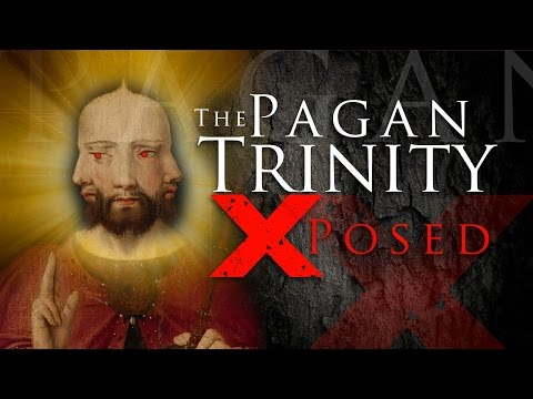 The PAGAN TRINITY EXPOSED - Indisputable FACTS the Trinity IS False!