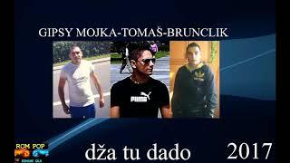Video GIPSY MOJKA-TOMAS-BRUNCLIK  dža tu dado 2017 download MP3, 3GP, MP4, WEBM, AVI, FLV Oktober 2018