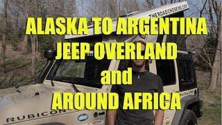 Alaska to Argentina Jeep Overland and around Africa