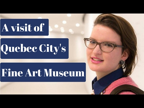 A visit of Quebec's Fine Art Museum!