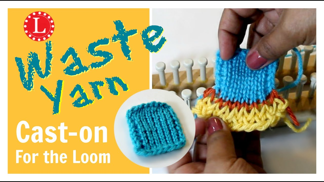 Loom Knitting Cast On With Yarn Waste For Tight Stitches Youtube