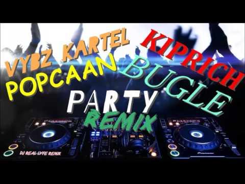 POPCAAN+VYBZ KARTEL+KIPRICH+BUGLE   PARTY DJ REAL LYFE REMIX MAJAR LAZER & JUGGLERZ