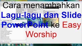Cara Menambahkan Lagu lagu dan Slide PowerPoint ke dalam Easy Worship 2009