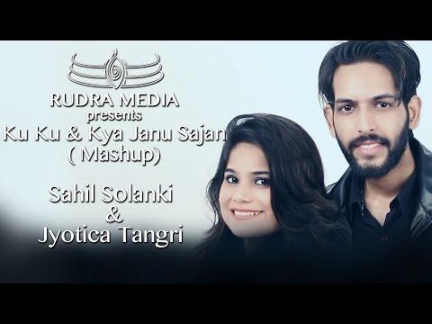 Ku Ku Bilal Saeed & Kya Janu Sajan (Mashup) By Sahil Solanki & Jyotica Tangri