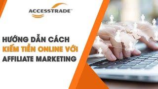 Hướng dẫn đăng kí trở thành đối tác kiếm tiền online trên ACCESSTRADE