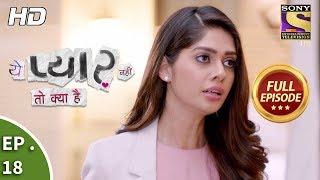 Yeh Pyaar Nahi Toh Kya Hai - Ep 18 - Full Episode - 11th  April, 2018