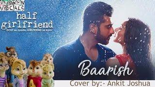 Baarish | Half Girlfriend | Arjun  & Shraddha | Ash King & Shashaa Tirupati | Chipmunks|Ankit Joshua
