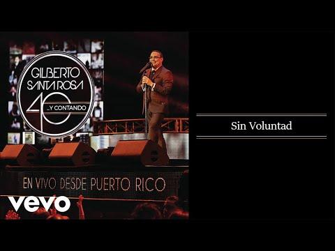 Gilberto Santa Rosa - Sin Voluntad (En Vivo - Audio)
